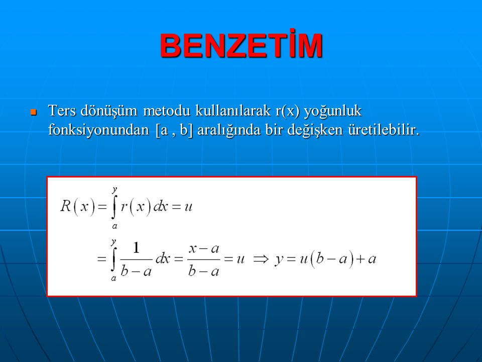 BENZETİM Ters dönüşüm metodu kullanılarak r(x) yoğunluk fonksiyonundan [a , b] aralığında bir değişken üretilebilir.